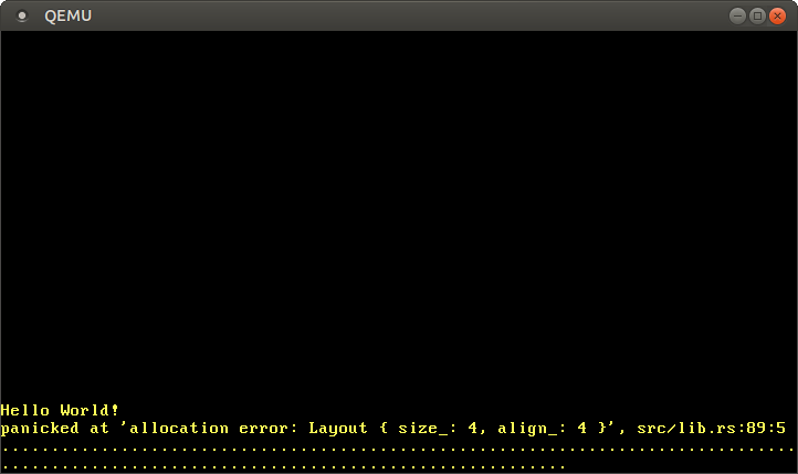 "QEMU printing ""panicked at `allocation error: Layout { size_: 4, align_: 4 }, src/lib.rs:89:5"""