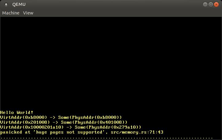 "0xb8000 -> 0xb8000, 0x201008 -> 0x401008, 0x10000201a10 -> 0x279a10, ""panicked at 'huge pages not supported'"