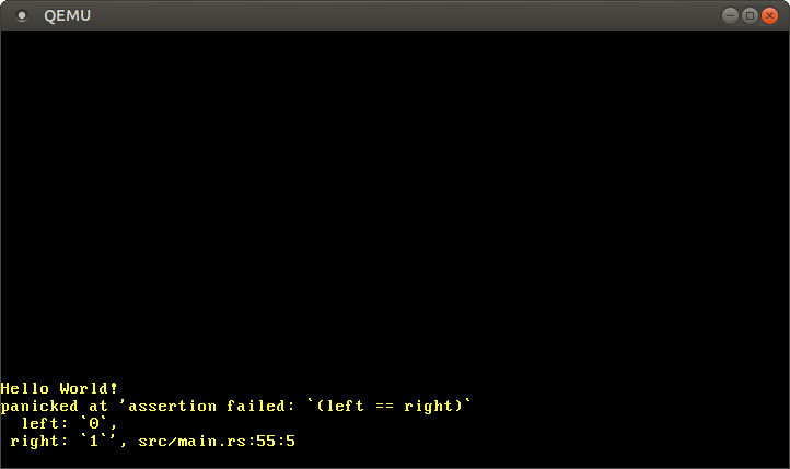 """QEMU printing """"Hello World!"""" and """"panicked at 'assertion failed: (left == right) left: 0, right: 1', src/main.rs:55:5"""